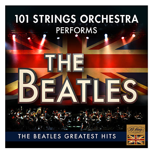 The Beatles Greatest Hits - Performed by 101 Strings Orchestra by 101 Strings Orchestra