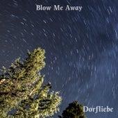 Blow Me Away de Dorfliebe