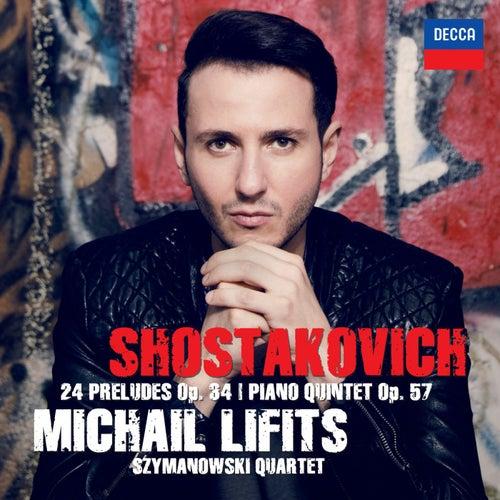 Shostakovich: 24 Preludes, Op. 34 & Piano Quintet, Op. 57 by Michail Lifits