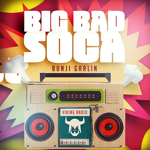 Big Bad Soca by Bunji Garlin
