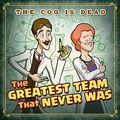The Greatest Team That Never Was by The Cog is Dead