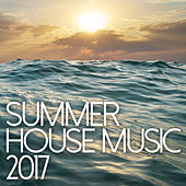 Summer House Music 2017 by Various Artists