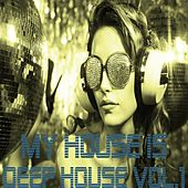 My House Is Deep House Vol.1 by Various Artists