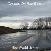 Dreams Of Her Story by The World Beater