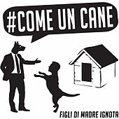 Come un cane by Figli di Madre Ignota