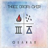 Three Drops Over by Quanah