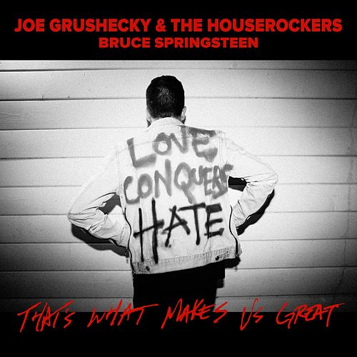 Play & Download That's What Makes Us Great (feat. Bruce Springsteen) by Joe Grushecky | Napster