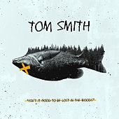 Isn't It Good to Be Lost in the Woods by Tom Smith