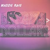 Dreams > Dollars by Maggie Rose
