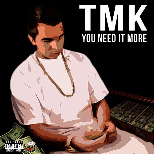 You Need It More by TMK