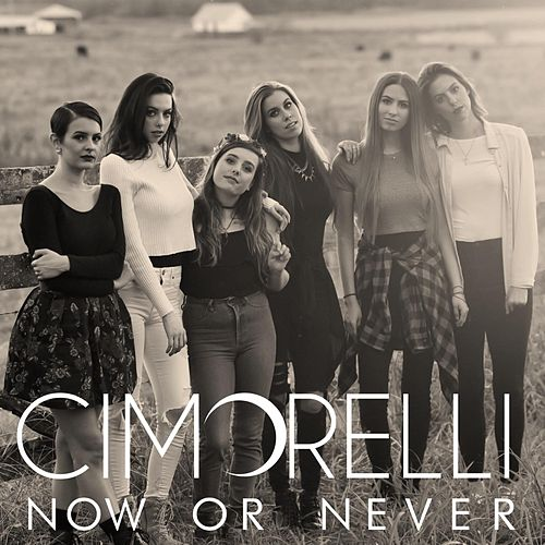 Now or Never by Cimorelli
