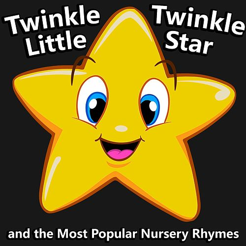 Twinkle Twinkle Little Star and the Most Popular Nursery Rhymes by Twinkle Twinkle Little Star