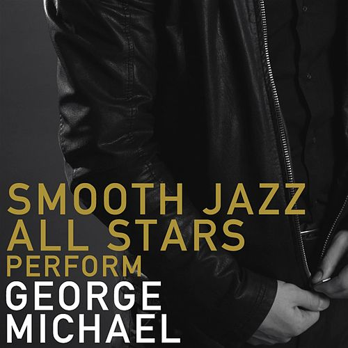 Play & Download Smooth Jazz All Stars Perform George Michael by Smooth Jazz Allstars | Napster