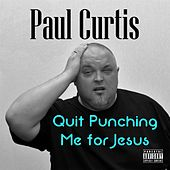 Quit Punching Me for Jesus by Paul Curtis