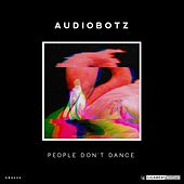 People Don't Dance by Audiobotz