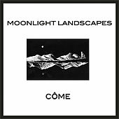 Moonlight Landscapes by Come