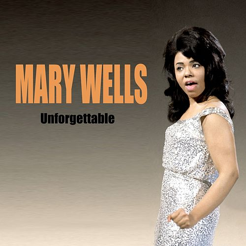 Unforgettable by Mary Wells