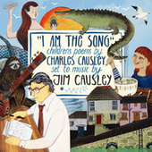 I Am the Song: Children's Poems by Charles Causley by Jim Causley