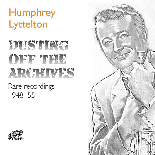 Dusting off the Archives: Rare Recordings (1948 - 1955) von Humphrey Lyttelton