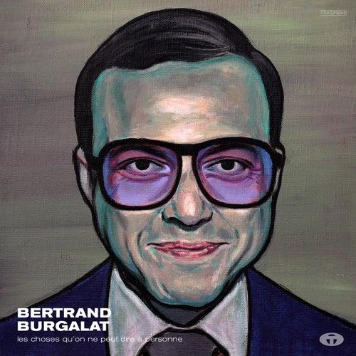 Les choses qu'on ne peut dire à personne by Bertrand Burgalat