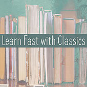 Learn Fast with Classics – Best Study Music, Quick Learning, Classical Music for Better Focus di Classical New Age Piano Music