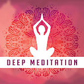 Deep Meditation – Relaxing Music for Yoga, Meditation, Asian, Zen, Chakra, Kundalini by Lullabies for Deep Meditation