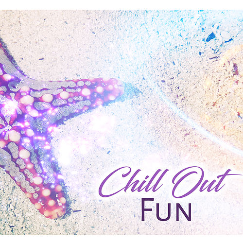 Play & Download Chill Out Fun – Electro Chill Out, Chill Out 2017, Deep Chillout, Relax, Summer Music by Ibiza Dance Party | Napster