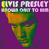 Known Only To Him by Elvis Presley