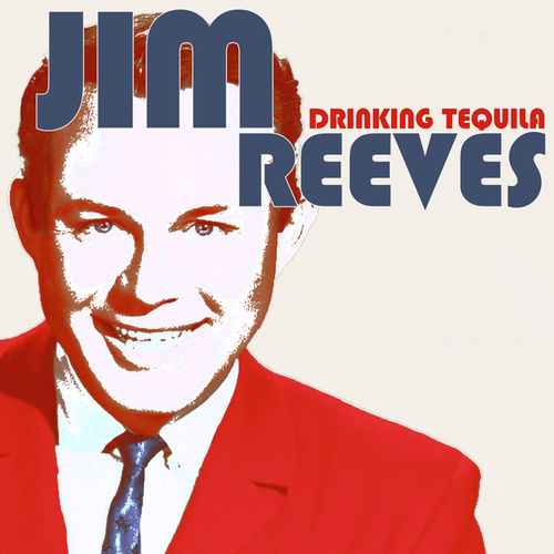Play & Download Drinking Tequila by Jim Reeves | Napster