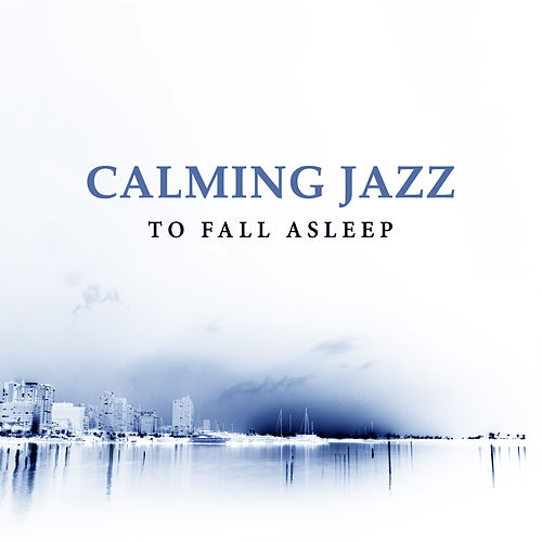 Play & Download Calming Jazz to Fall Asleep – Rest with Smooth Music, Shades of Jazz, Easy Listening, Relaxing Night Sounds, Waves of Calmness by Gold Lounge | Napster