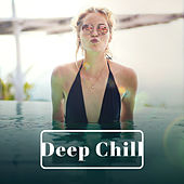Deep Chill – Pure Relaxation, Electronic Music, Ibiza Lounge, Summertime, Sexy Chill Out Music by Today's Hits!