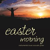 Easter Morning (Instrumental Music Acoustic Guitar) by Mark Magnuson