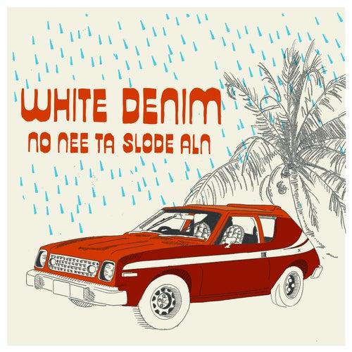 No Nee Ta Slode Aln by White Denim