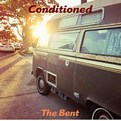 Conditioned by Bent
