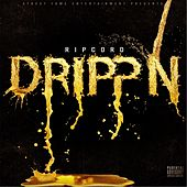 Drippn' by Ripcord