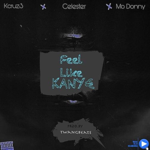 Feel Like Kanye (feat. Kcruz3, Celester & Mo Donny) by Press Play