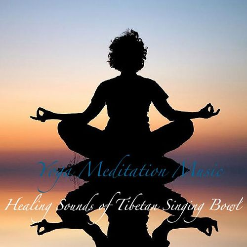 Healing Sounds of Tibetan Singing Bowl : Music for Yoga Deep Meditation , Relaxation and Deep Sleep by Yoga Meditation Music
