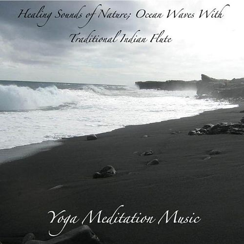 Play & Download Healing Sounds of Nature; Ocean Waves With Traditional Indian Flute: Music for Deep Meditation, Relaxation and Yoga by Yoga Meditation Music | Napster