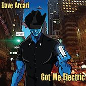 Got Me Electric by Dave Arcari