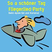 Play & Download So a schöner Tag - Fliegerlied Party beim Apres Ski und Karneval by Various Artists | Napster