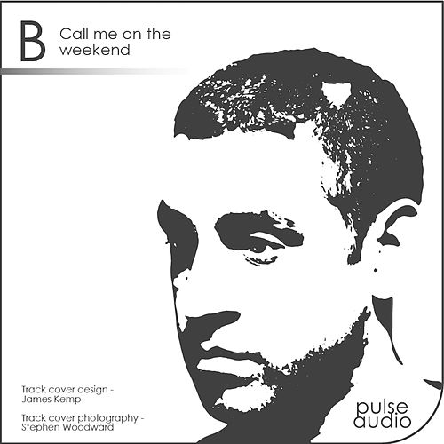 Call Me on the Weekend by B