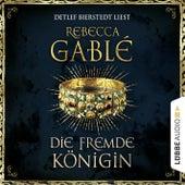 Die fremde Königin - Otto der Große 2 von Rebecca Gablé