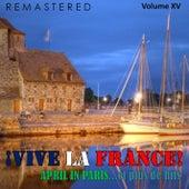 Play & Download ¡Vive la France!, Vol. 15 - April in Paris... et plus de hits (Remastered) by Various Artists | Napster