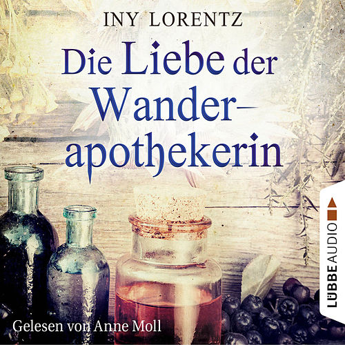 Die Liebe der Wanderapothekerin (Ungekürzt) von Iny Lorentz