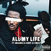 All My Life (feat. Magnolia Chop & E Mozzy) by Mozzy