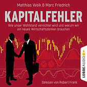 Kapitalfehler - Wie unser Wohlstand vernichtet wird und warum wir ein neues Wirtschaftsdenken brauch von Marc Friedrich Matthias Weik