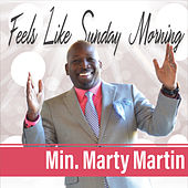 Feels Like Sunday Morning by Min. Marty Martin