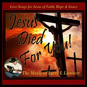 Jesus Died for You by Larry L Lambert