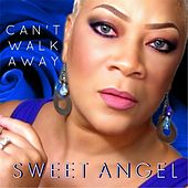 Play & Download Can't Walk Away by Sweet Angel | Napster