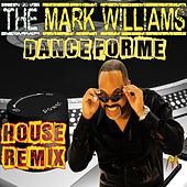 Dance for Me (House Remix) by Mark Williams